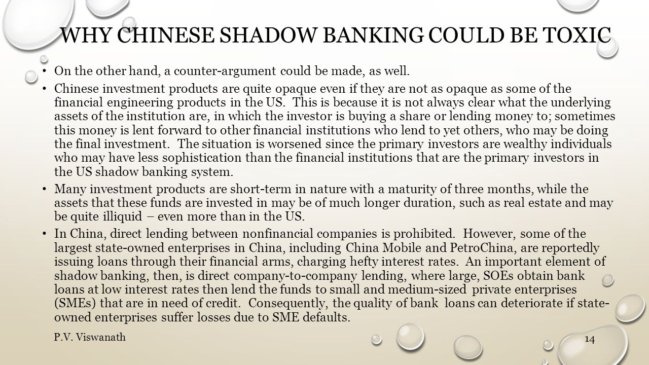 WHY CHINESE SHADOW BANKING COULD BE TOXIC On the other hand, a counter-argument could be made, as well. Chinese investment products are quite opaque e