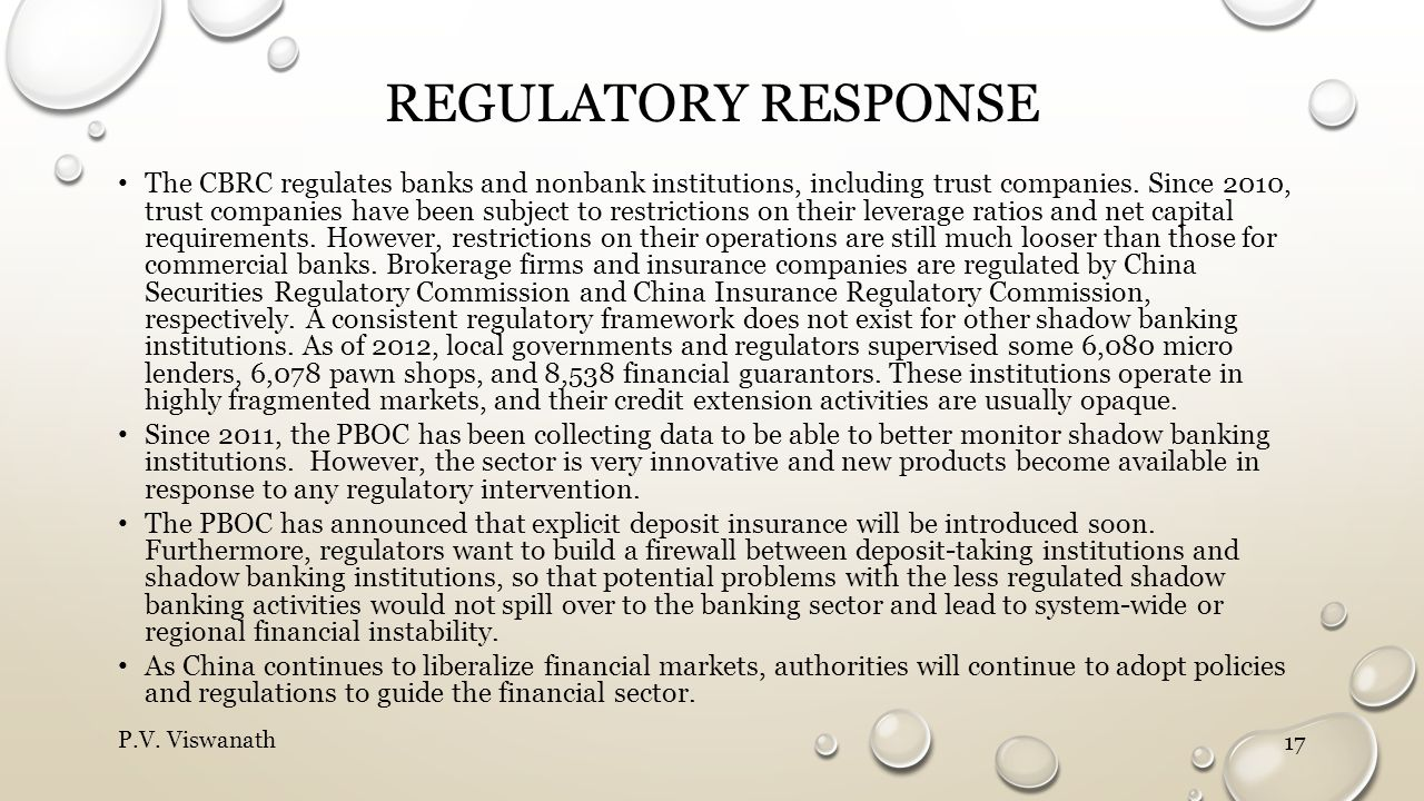 REGULATORY RESPONSE The CBRC regulates banks and nonbank institutions, including trust companies. Since 2010, trust companies have been subject to res