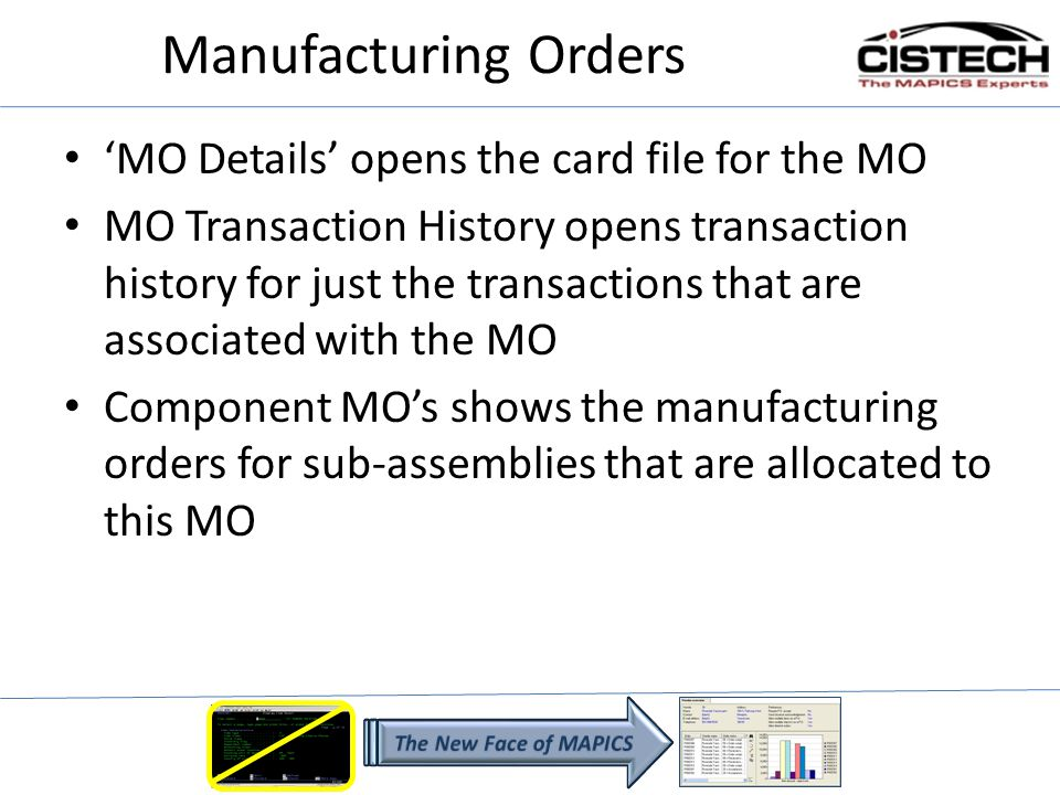 'MO Details' opens the card file for the MO MO Transaction History opens transaction history for just the transactions that are associated with the MO Component MO's shows the manufacturing orders for sub-assemblies that are allocated to this MO