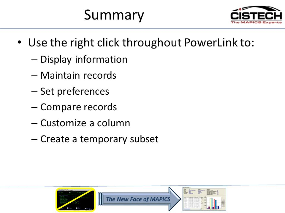 Summary Use the right click throughout PowerLink to: – Display information – Maintain records – Set preferences – Compare records – Customize a column – Create a temporary subset
