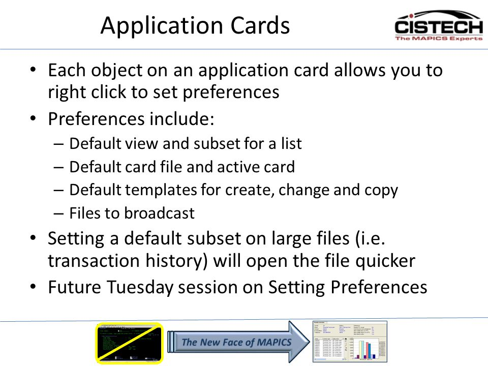 Application Cards Each object on an application card allows you to right click to set preferences Preferences include: – Default view and subset for a list – Default card file and active card – Default templates for create, change and copy – Files to broadcast Setting a default subset on large files (i.e.
