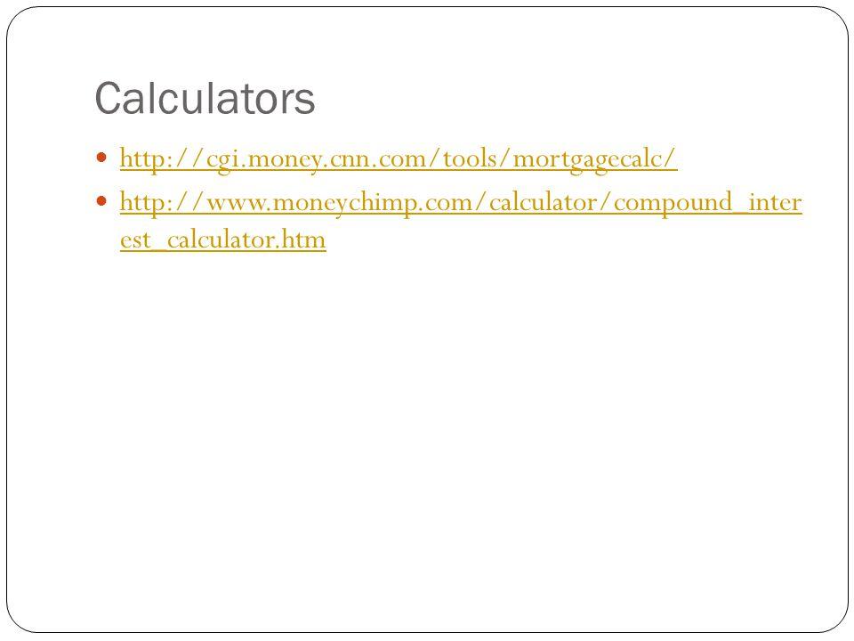 Calculators http://cgi.money.cnn.com/tools/mortgagecalc/ http://www.moneychimp.com/calculator/compound_inter est_calculator.htm http://www.moneychimp.