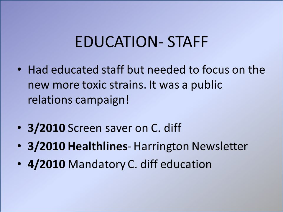 EDUCATION- STAFF Had educated staff but needed to focus on the new more toxic strains. It was a public relations campaign! 3/2010 Screen saver on C. d