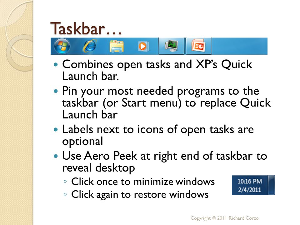 Taskbar… Combines open tasks and XP's Quick Launch bar. Pin your most needed programs to the taskbar (or Start menu) to replace Quick Launch bar Label