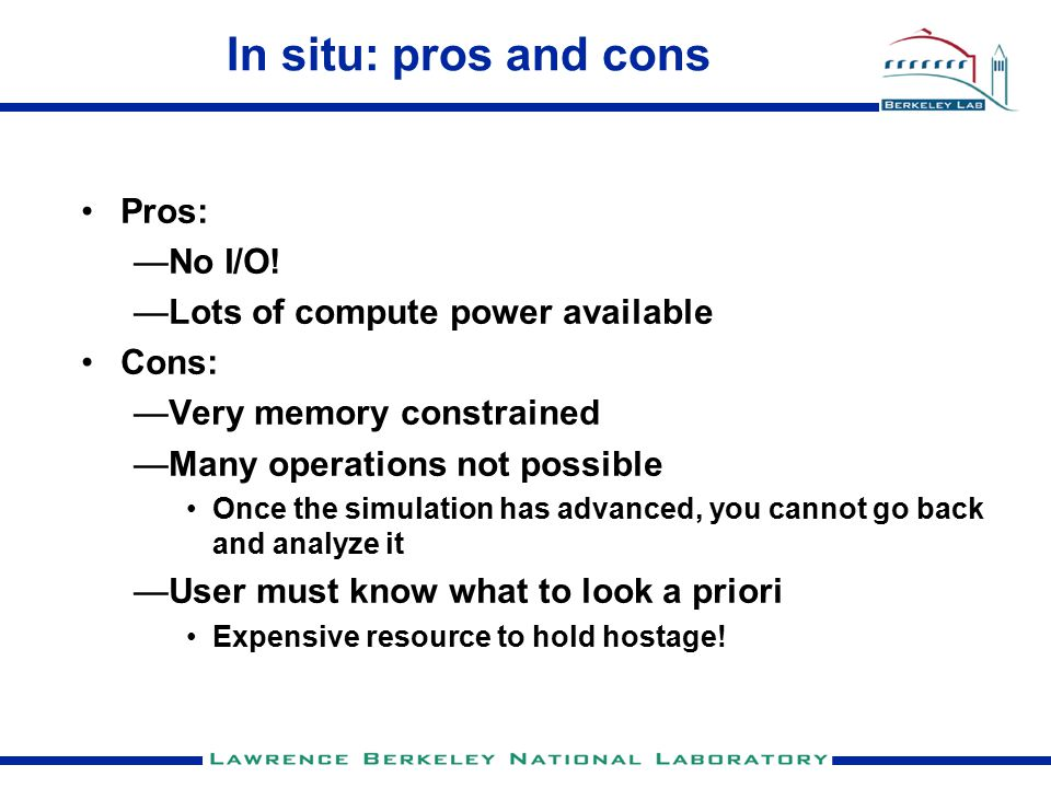 In situ: pros and cons Pros: —No I/O.