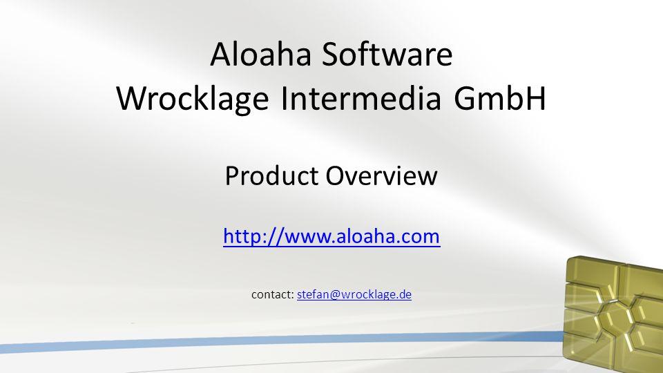 Aloaha Software Wrocklage Intermedia GmbH Product Overview http://www.aloaha.com http://www.aloaha.com contact: stefan@wrocklage.destefan@wrocklage.de