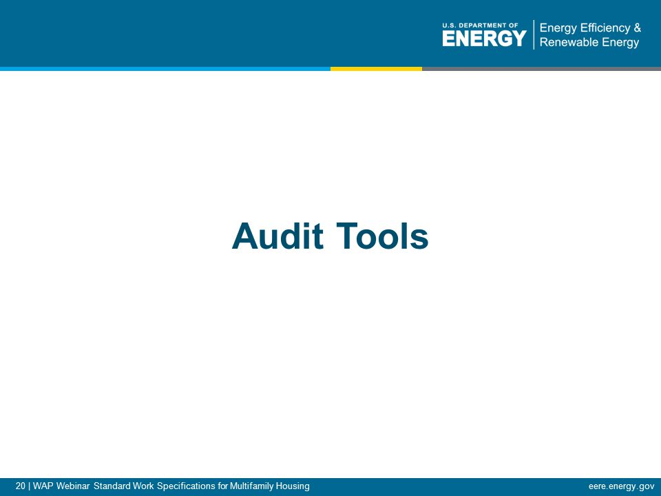 20 | WAP Webinar Standard Work Specifications for Multifamily Housingeere.energy.gov Audit Tools