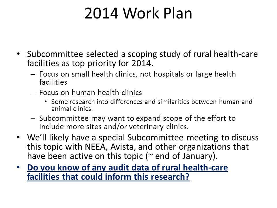 2014 Work Plan Subcommittee selected a scoping study of rural health-care facilities as top priority for 2014. – Focus on small health clinics, not ho