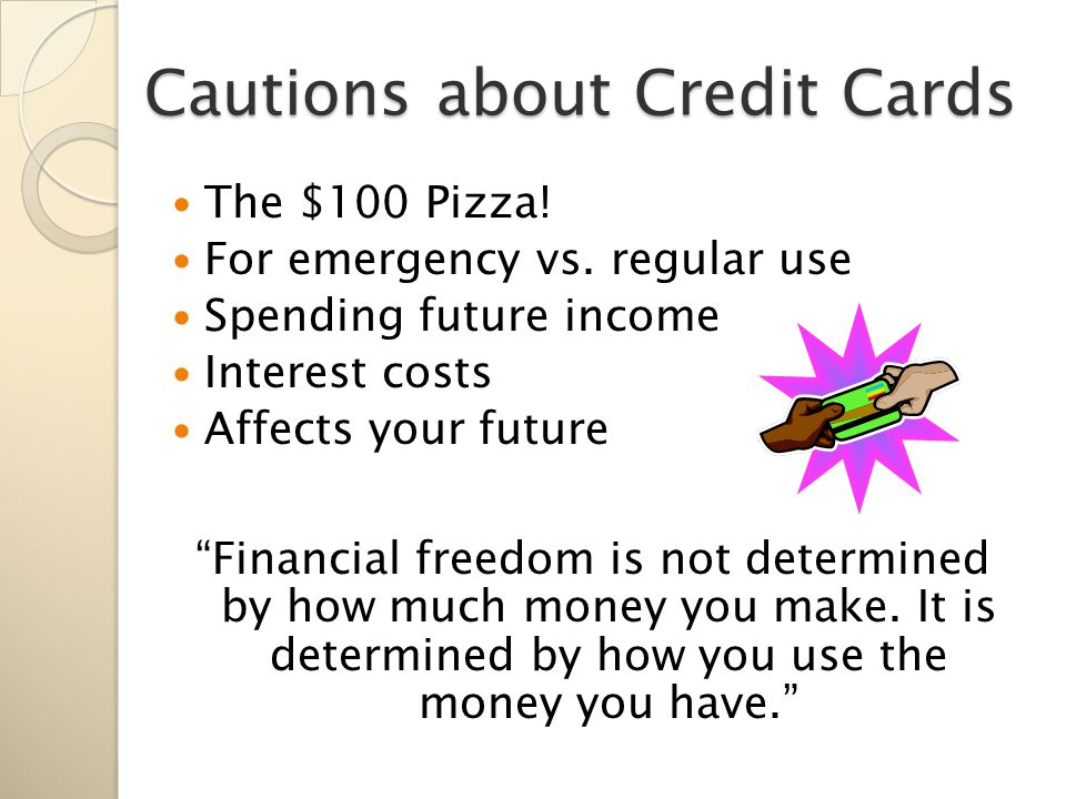 Cautions about Credit Cards The $100 Pizza. For emergency vs.