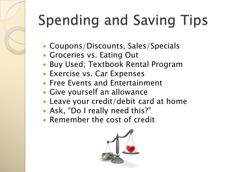 Spending and Saving Tips Coupons/Discounts, Sales/Specials Groceries vs.