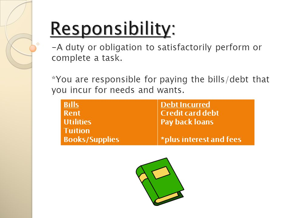 -A duty or obligation to satisfactorily perform or complete a task.