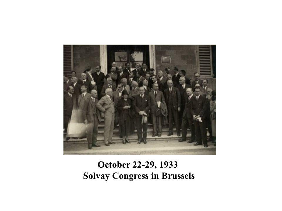 October 22-29, 1933 Solvay Congress in Brussels