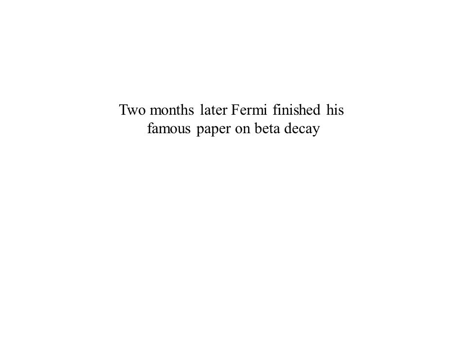 Two months later Fermi finished his famous paper on beta decay