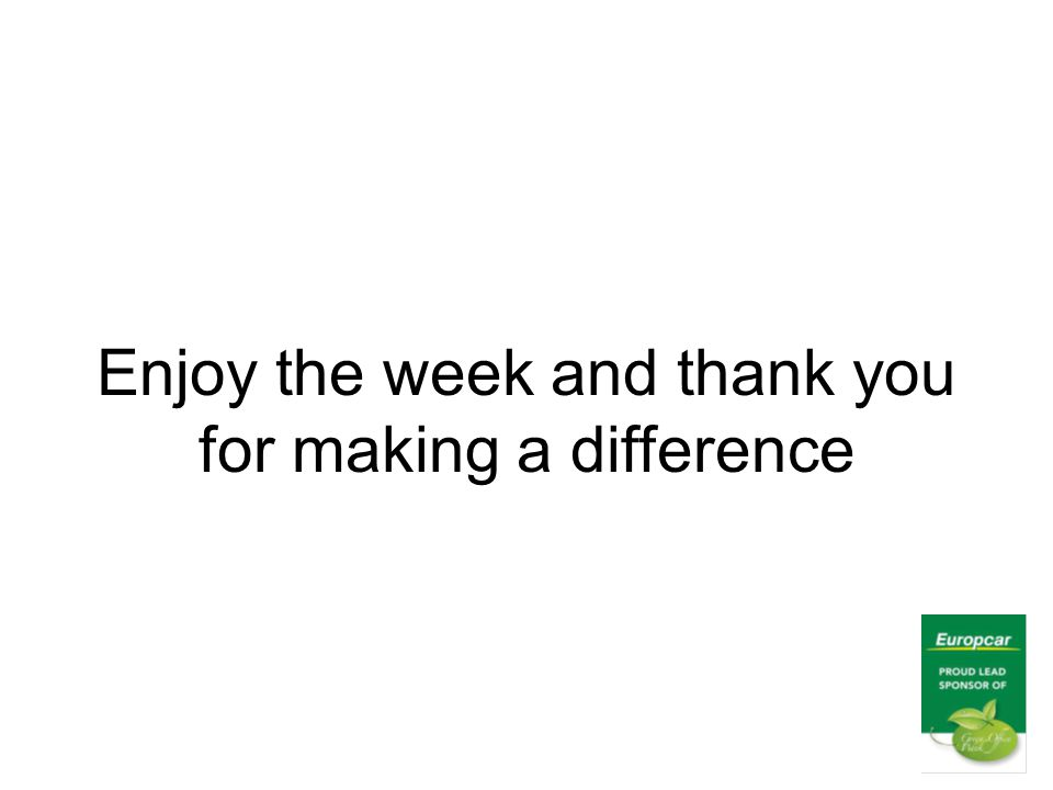 Enjoy the week and thank you for making a difference