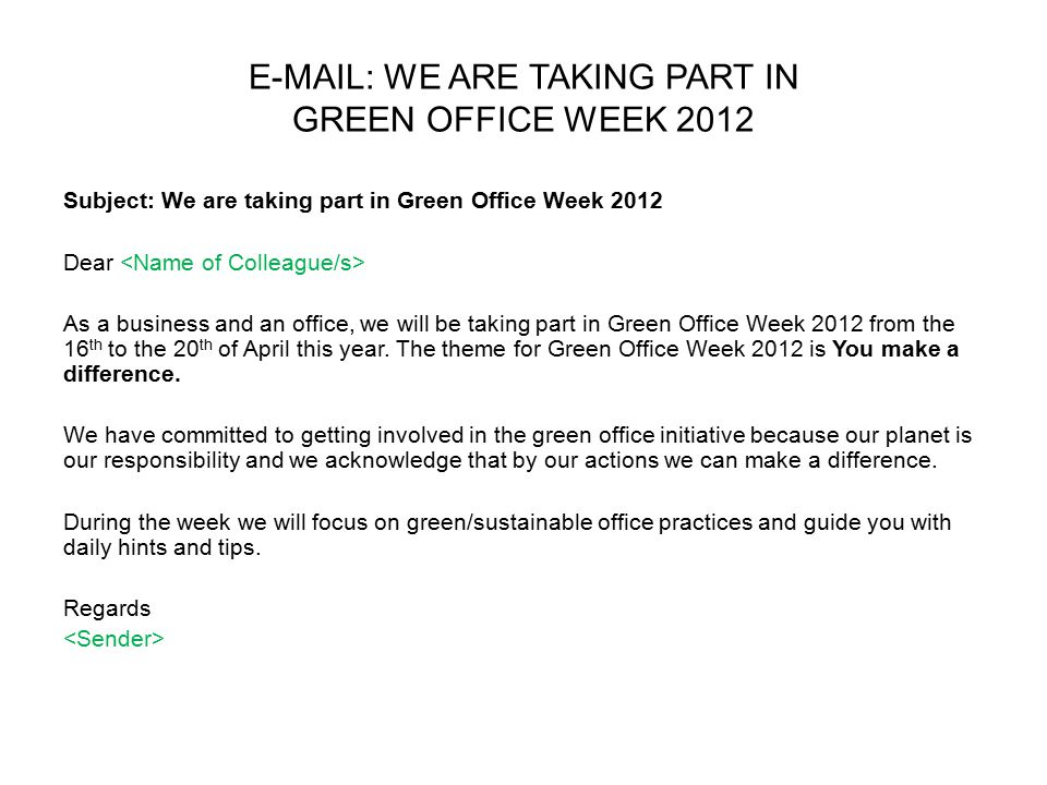 E-MAIL: MONDAY Subject: Make a difference on Monday by finding more ways to save on printing Dear We look forward to your full participation in Green Office Week.