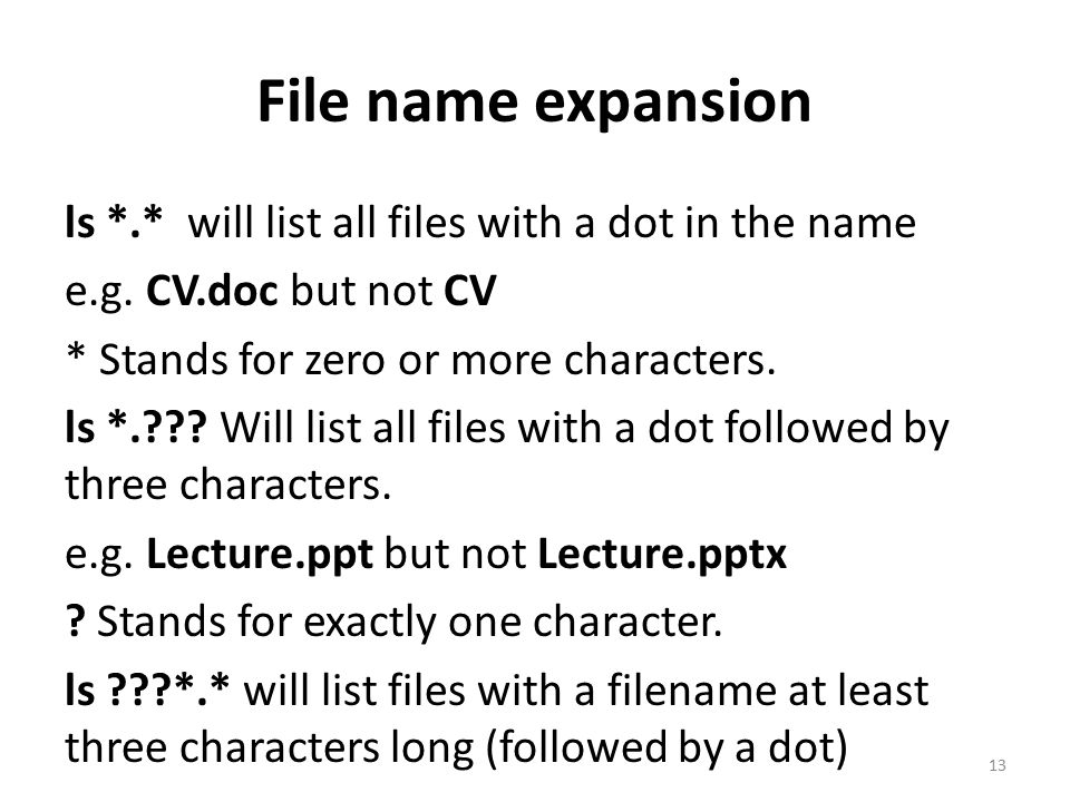 File name expansion ls *.* will list all files with a dot in the name e.g.