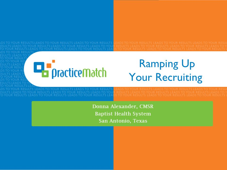 Ramping Up Your Recruiting Donna Alexander, CMSR Baptist Health System San Antonio, Texas