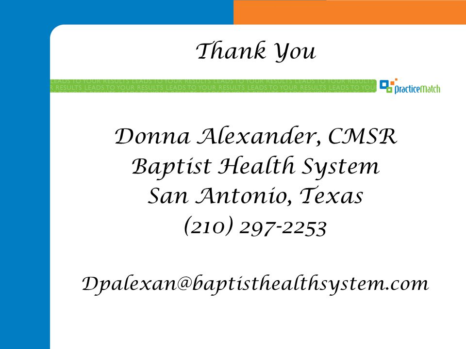 Thank You Donna Alexander, CMSR Baptist Health System San Antonio, Texas (210) 297-2253 Dpalexan@baptisthealthsystem.com