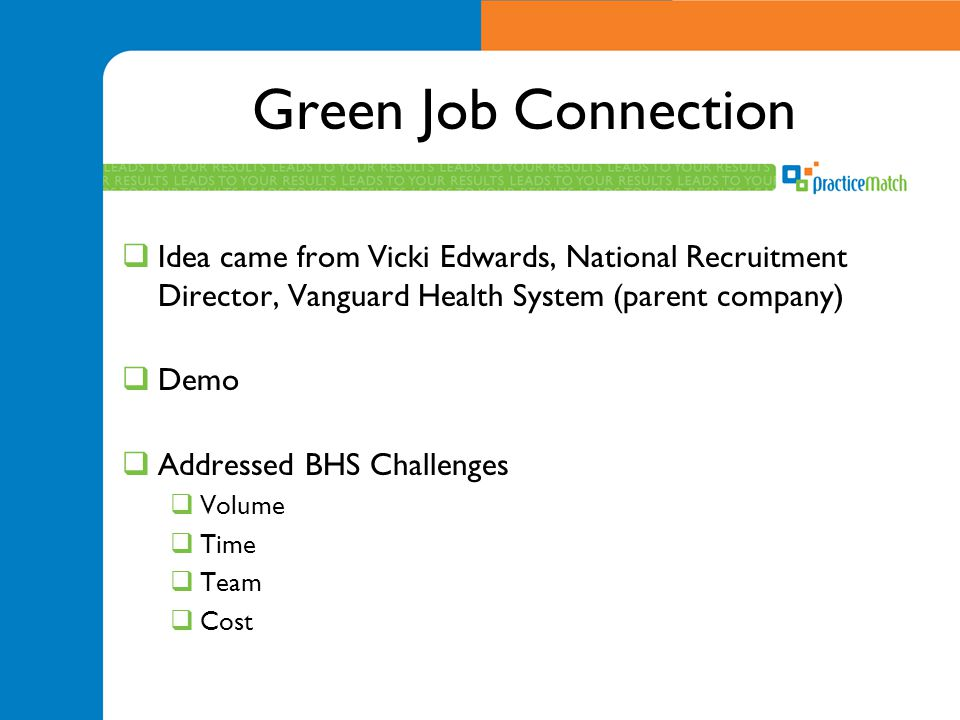 Green Job Connection  Idea came from Vicki Edwards, National Recruitment Director, Vanguard Health System (parent company)  Demo  Addressed BHS Cha