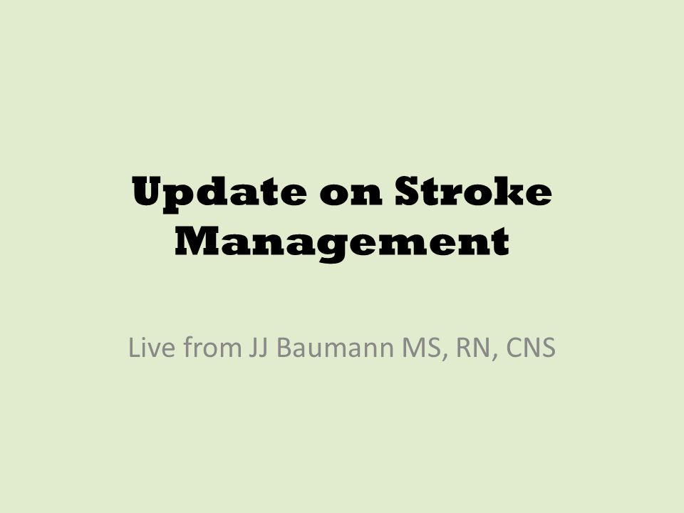 Update on Stroke Management Live from JJ Baumann MS, RN, CNS