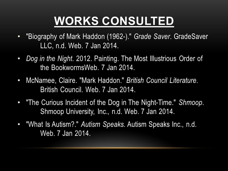 WORKS CONSULTED Biography of Mark Haddon (1962-). Grade Saver.
