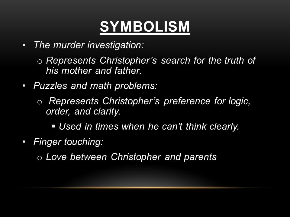 SYMBOLISM The murder investigation: o Represents Christopher's search for the truth of his mother and father.