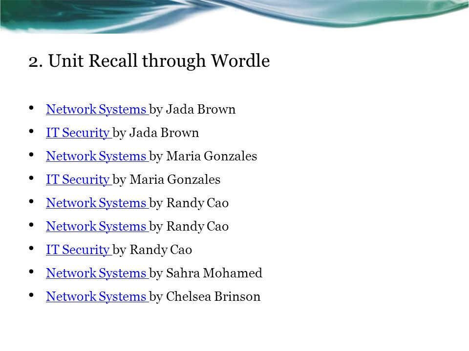 2. Unit Recall through Wordle Network Systems by Jada Brown Network Systems IT Security by Jada Brown IT Security Network Systems by Maria Gonzales Ne