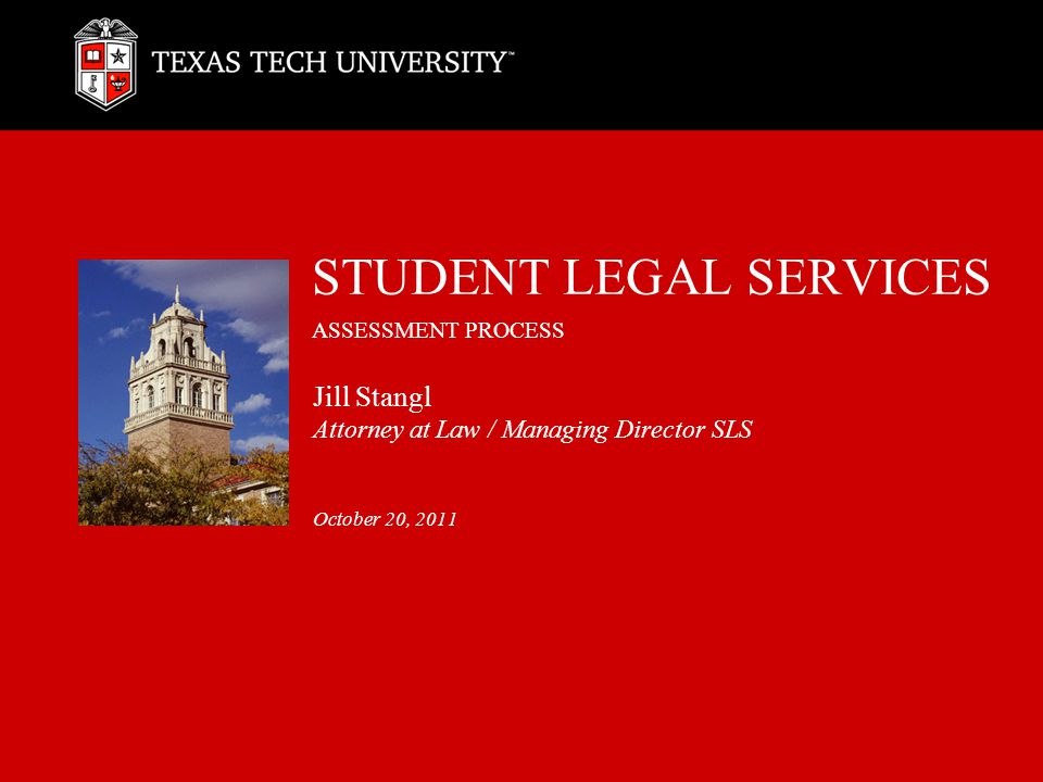 STUDENT LEGAL SERVICES ASSESSMENT PROCESS Jill Stangl Attorney at Law / Managing Director SLS October 20, 2011