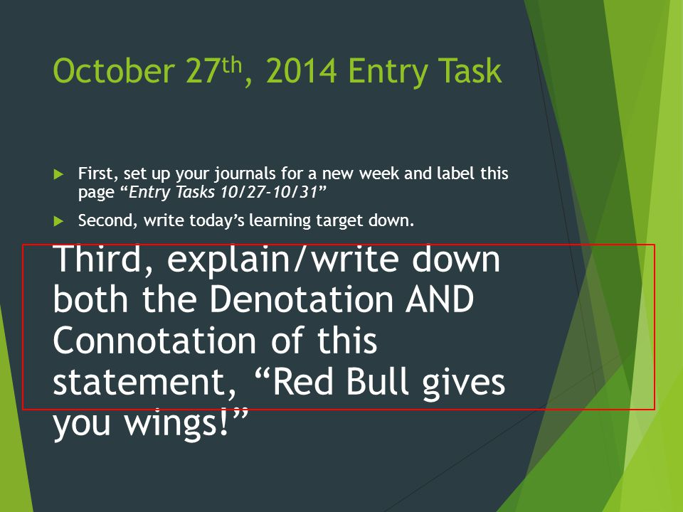 October 27 th, 2014 Entry Task  First, set up your journals for a new week and label this page Entry Tasks 10/27-10/31  Second, write today's learning target down.