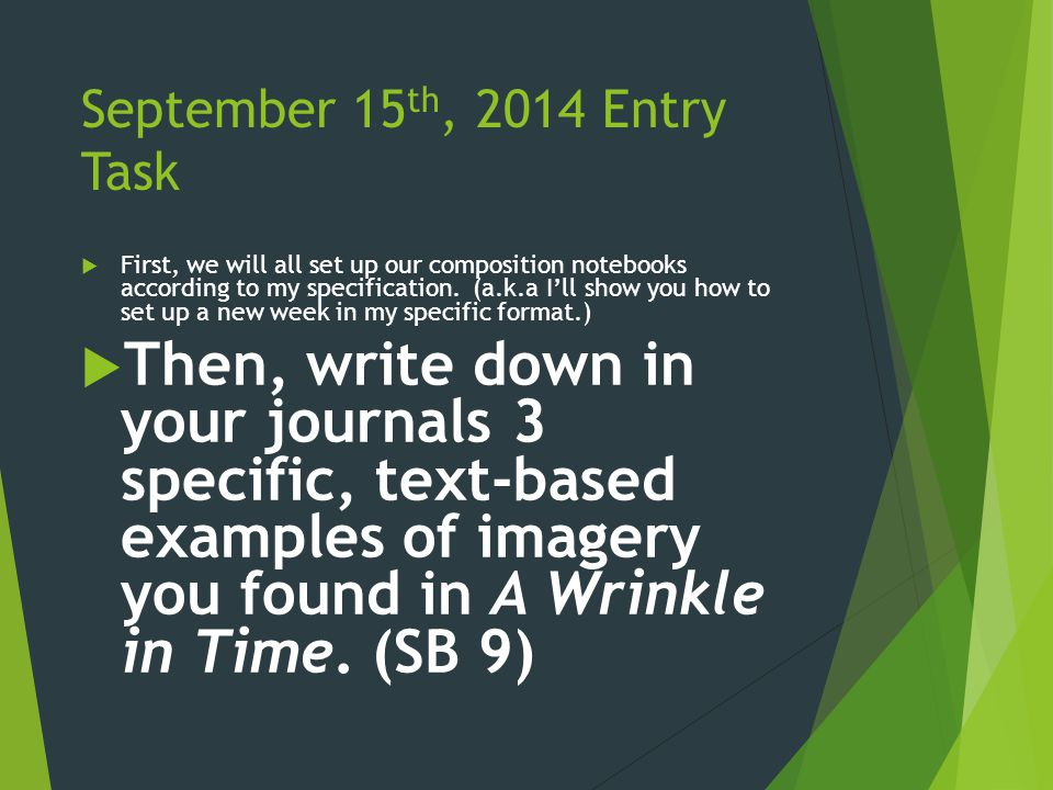 September 15 th, 2014 Entry Task  First, we will all set up our composition notebooks according to my specification.