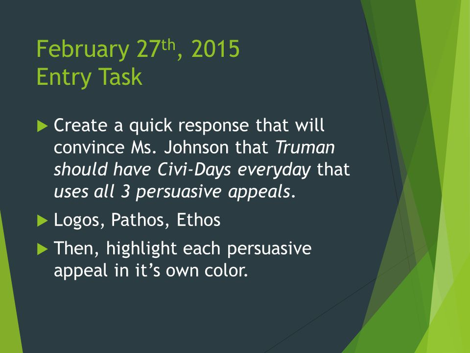 February 27 th, 2015 Entry Task  Create a quick response that will convince Ms.
