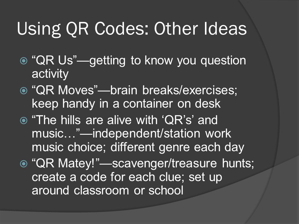 """Using QR Codes: Other Ideas  """"QR Us""""—getting to know you question activity  """"QR Moves""""—brain breaks/exercises; keep handy in a container on desk  """""""