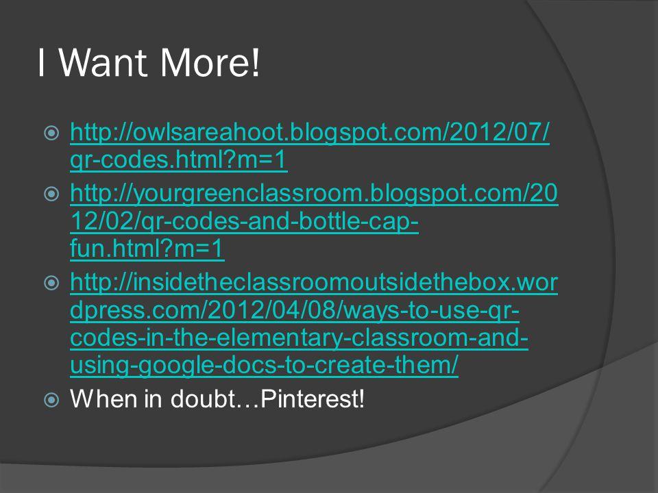 I Want More!  http://owlsareahoot.blogspot.com/2012/07/ qr-codes.html?m=1 http://owlsareahoot.blogspot.com/2012/07/ qr-codes.html?m=1  http://yourgr