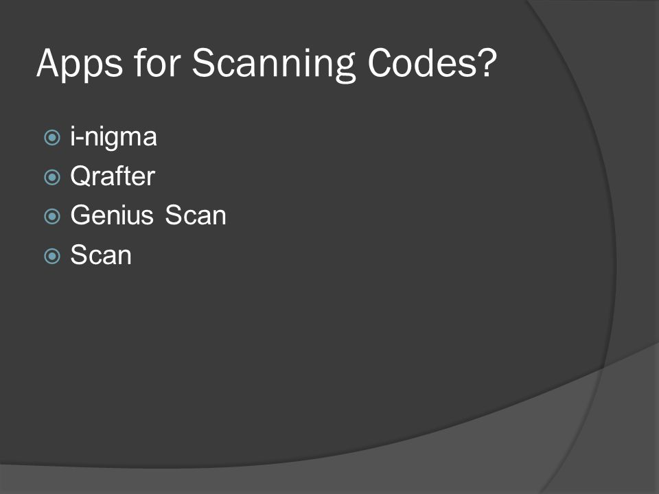Apps for Scanning Codes?  i-nigma  Qrafter  Genius Scan  Scan
