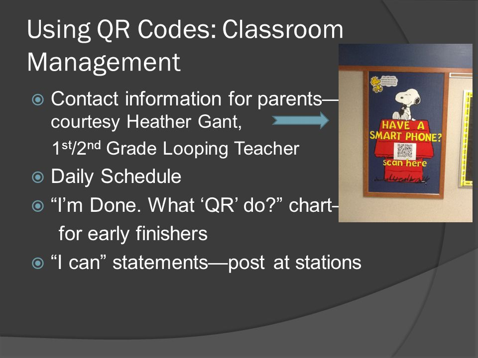 Using QR Codes: Classroom Management  Contact information for parents— courtesy Heather Gant, 1 st /2 nd Grade Looping Teacher  Daily Schedule  I'm Done.