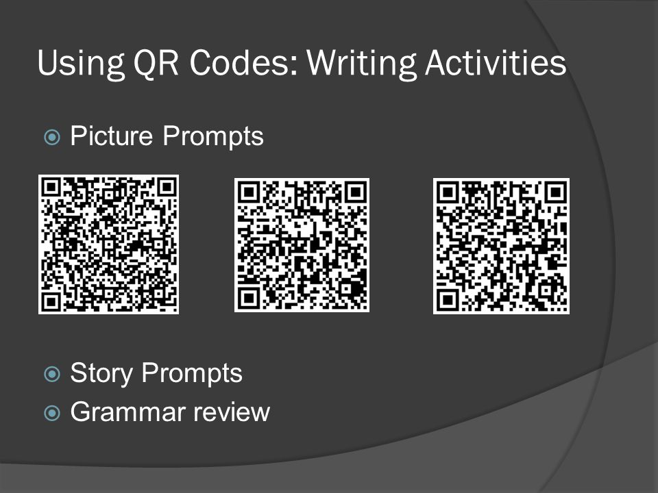 Using QR Codes: Writing Activities  Picture Prompts  Story Prompts  Grammar review