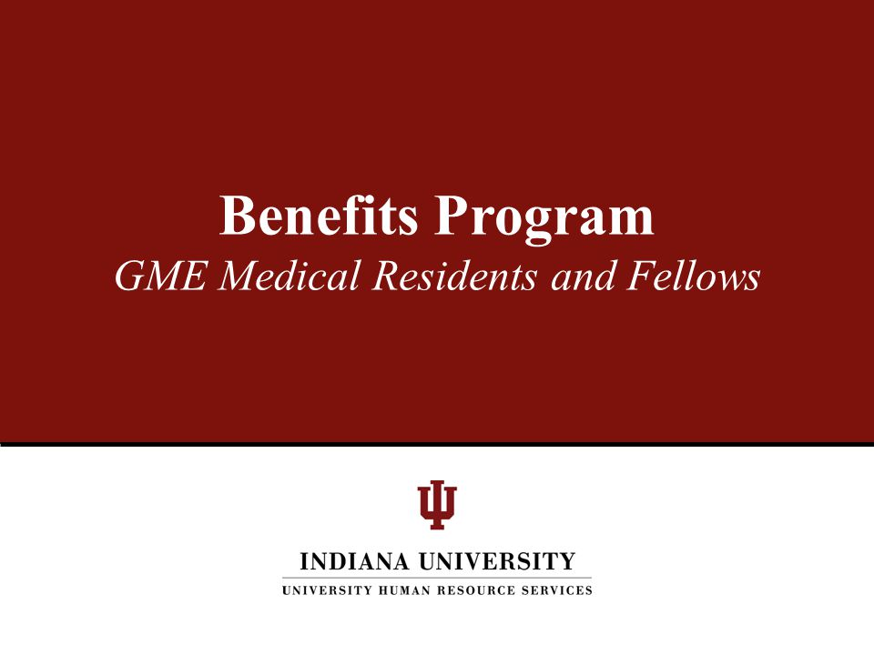 Benefits Program GME Medical Residents and Fellows