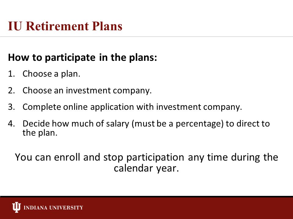 IU Retirement Plans How to participate in the plans: 1.Choose a plan.