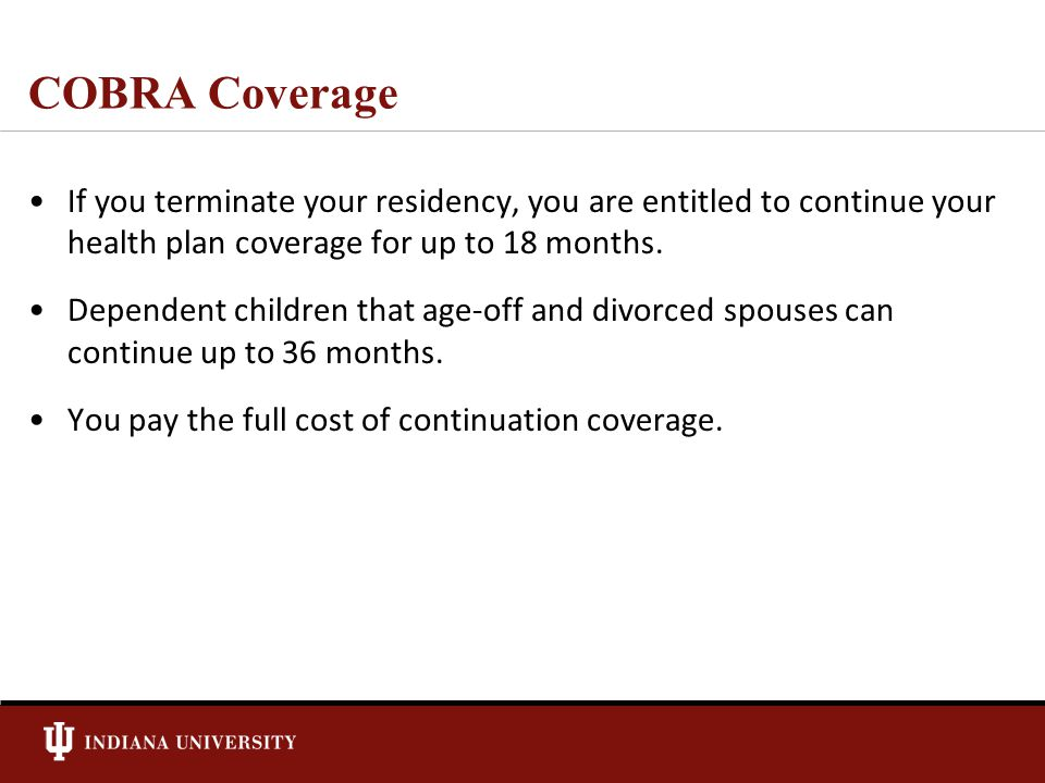 COBRA Coverage If you terminate your residency, you are entitled to continue your health plan coverage for up to 18 months.