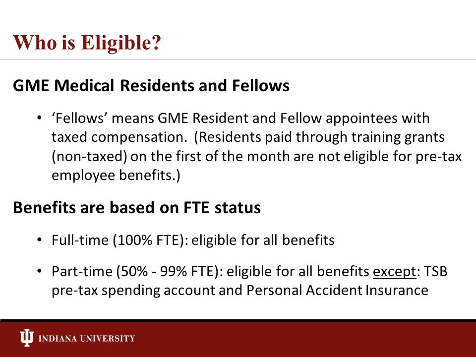 Who is Eligible? GME Medical Residents and Fellows 'Fellows' means GME Resident and Fellow appointees with taxed compensation. (Residents paid through