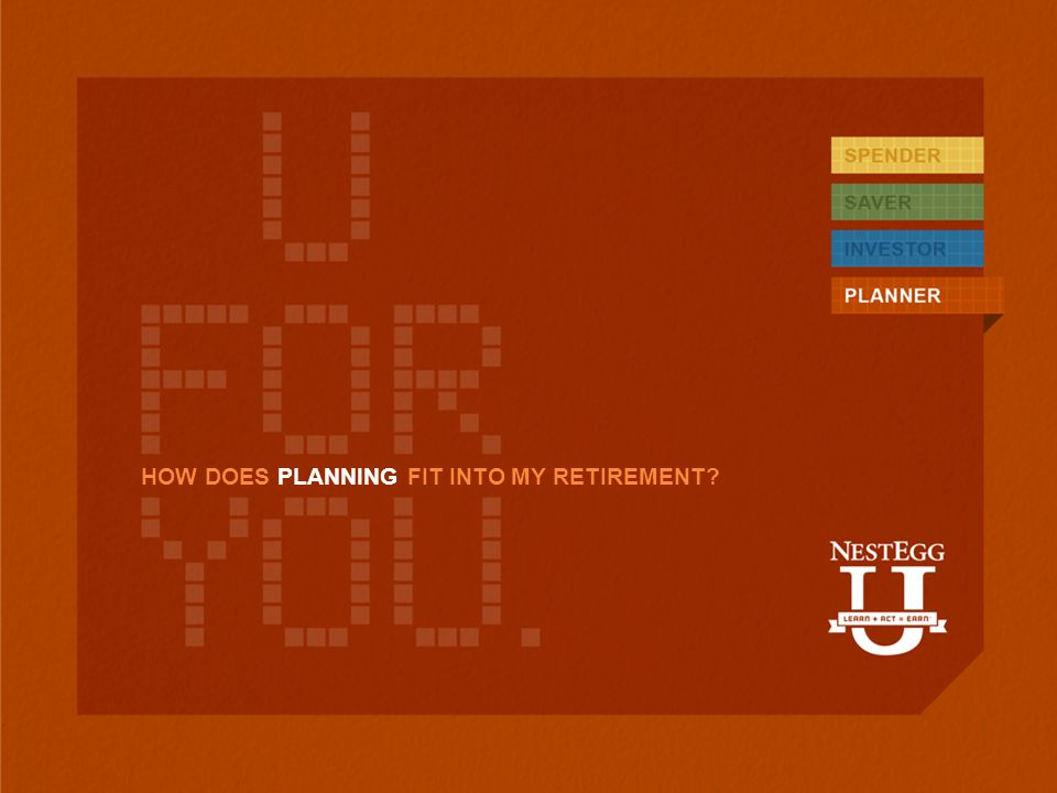 HOW DOES PLANNING FIT INTO MY RETIREMENT?