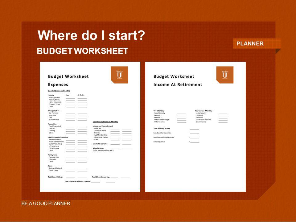 BE A GOOD PLANNER BUDGET WORKSHEET Where do I start?