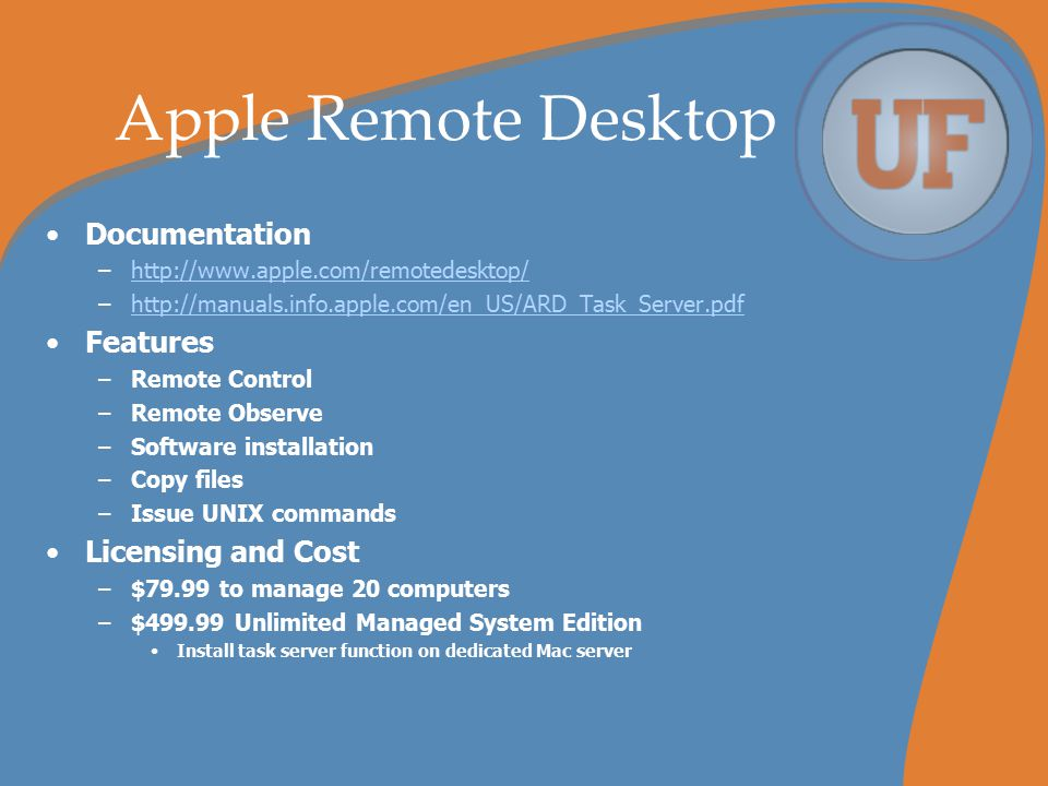 Apple Remote Desktop Documentation –http://www.apple.com/remotedesktop/http://www.apple.com/remotedesktop/ –http://manuals.info.apple.com/en_US/ARD_Ta
