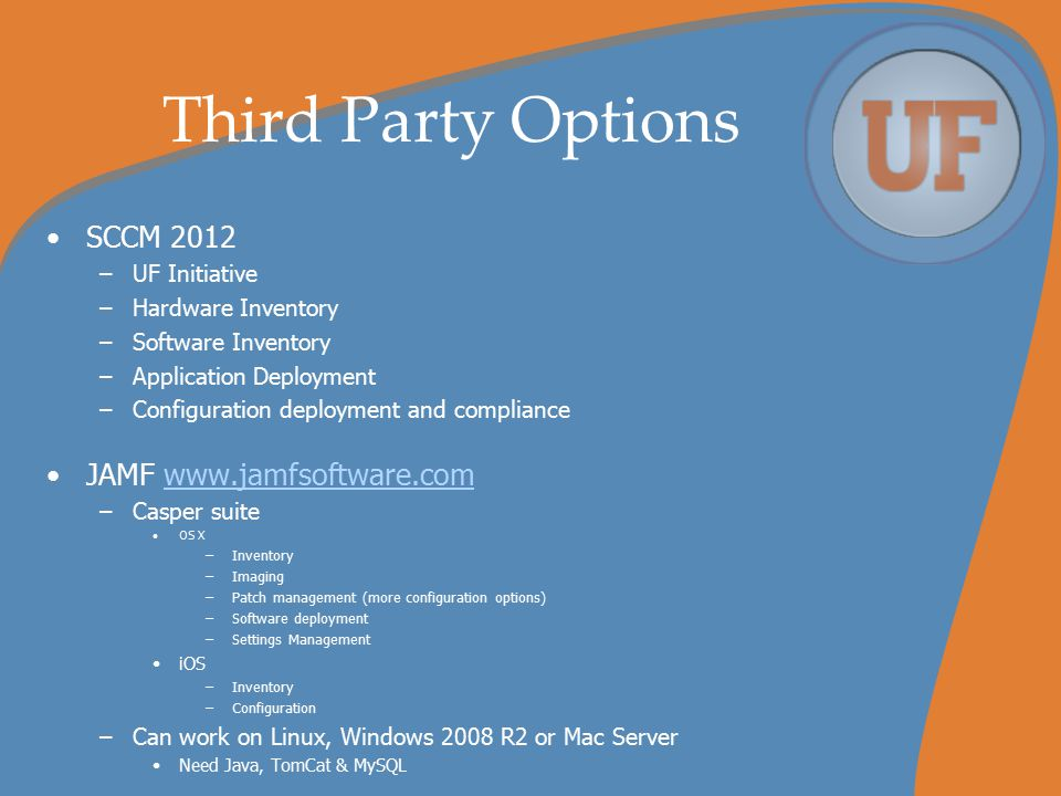 Third Party Options SCCM 2012 –UF Initiative –Hardware Inventory –Software Inventory –Application Deployment –Configuration deployment and compliance