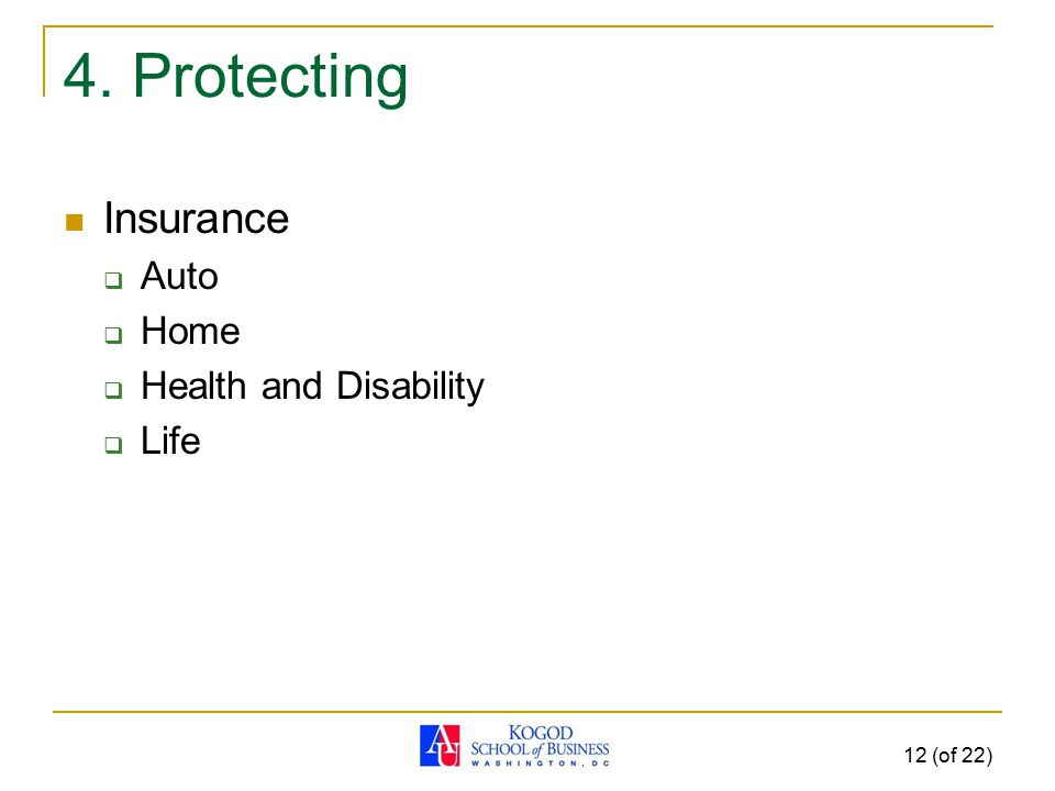 12 (of 22) 4. Protecting Insurance  Auto  Home  Health and Disability  Life