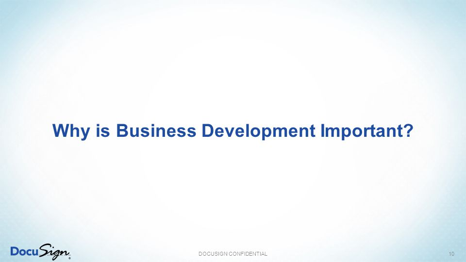 Why is Business Development Important? DOCUSIGN CONFIDENTIAL10