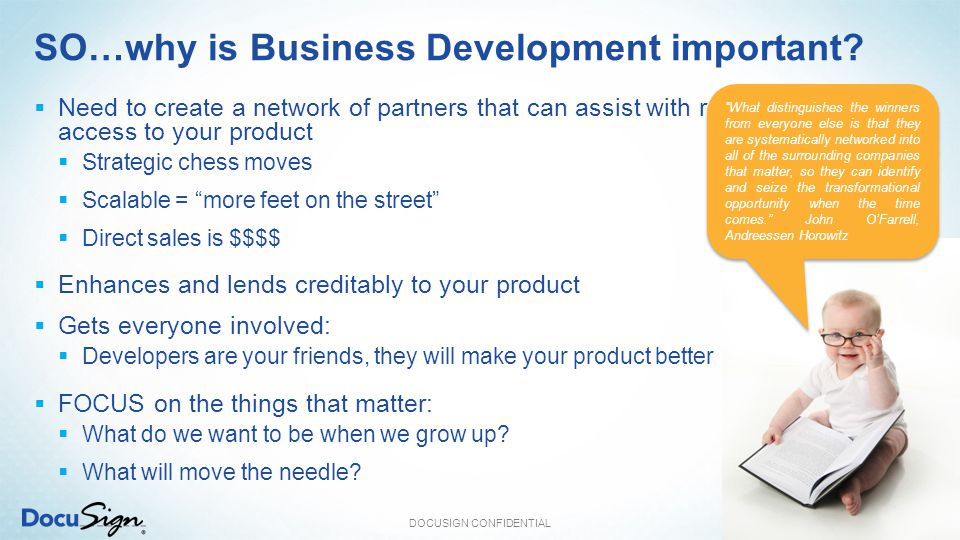 SO…why is Business Development important?  Need to create a network of partners that can assist with reselling or allowing access to your product  S