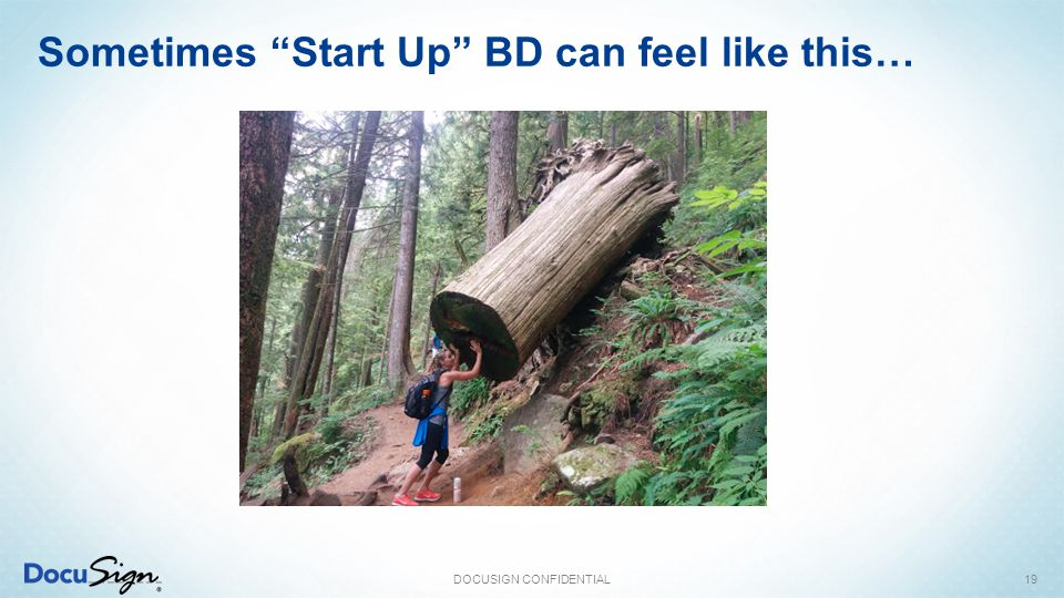 """Sometimes """"Start Up"""" BD can feel like this… DOCUSIGN CONFIDENTIAL19"""