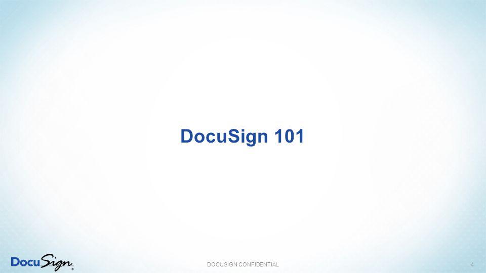 DocuSign 101 DOCUSIGN CONFIDENTIAL4