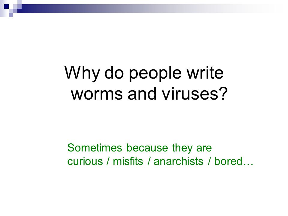 Why do people write worms and viruses.